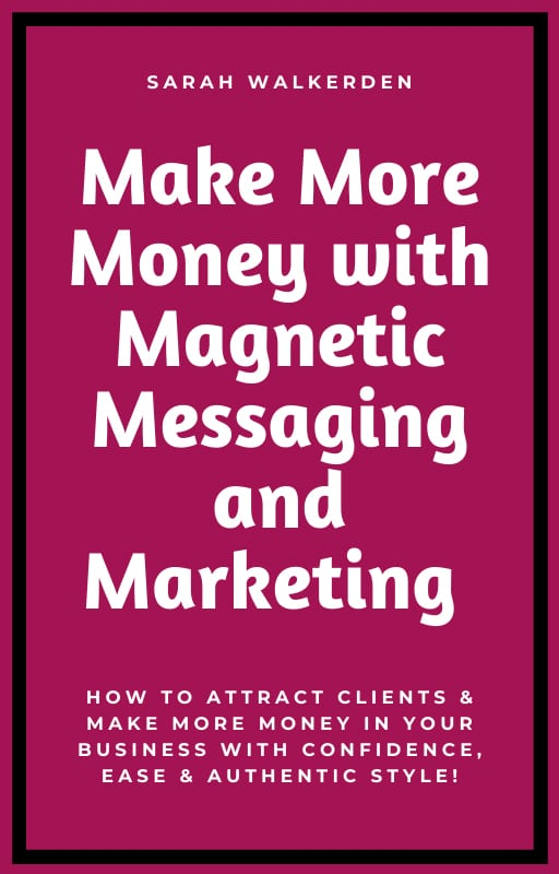 Make More Money With Magnetic Messaging & Marketing - Sarah Wakerden (The Rural Copywriter)